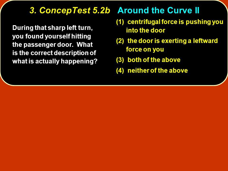 3. ConcepTest 5.2b Around the Curve II