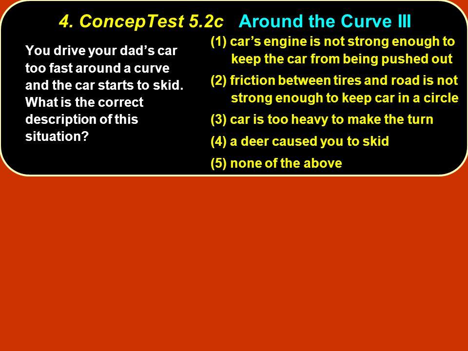4. ConcepTest 5.2c Around the Curve III