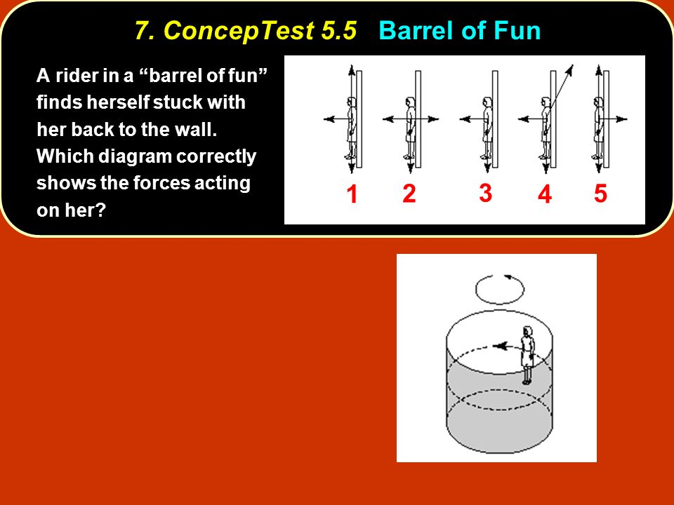 7. ConcepTest 5.5 Barrel of Fun