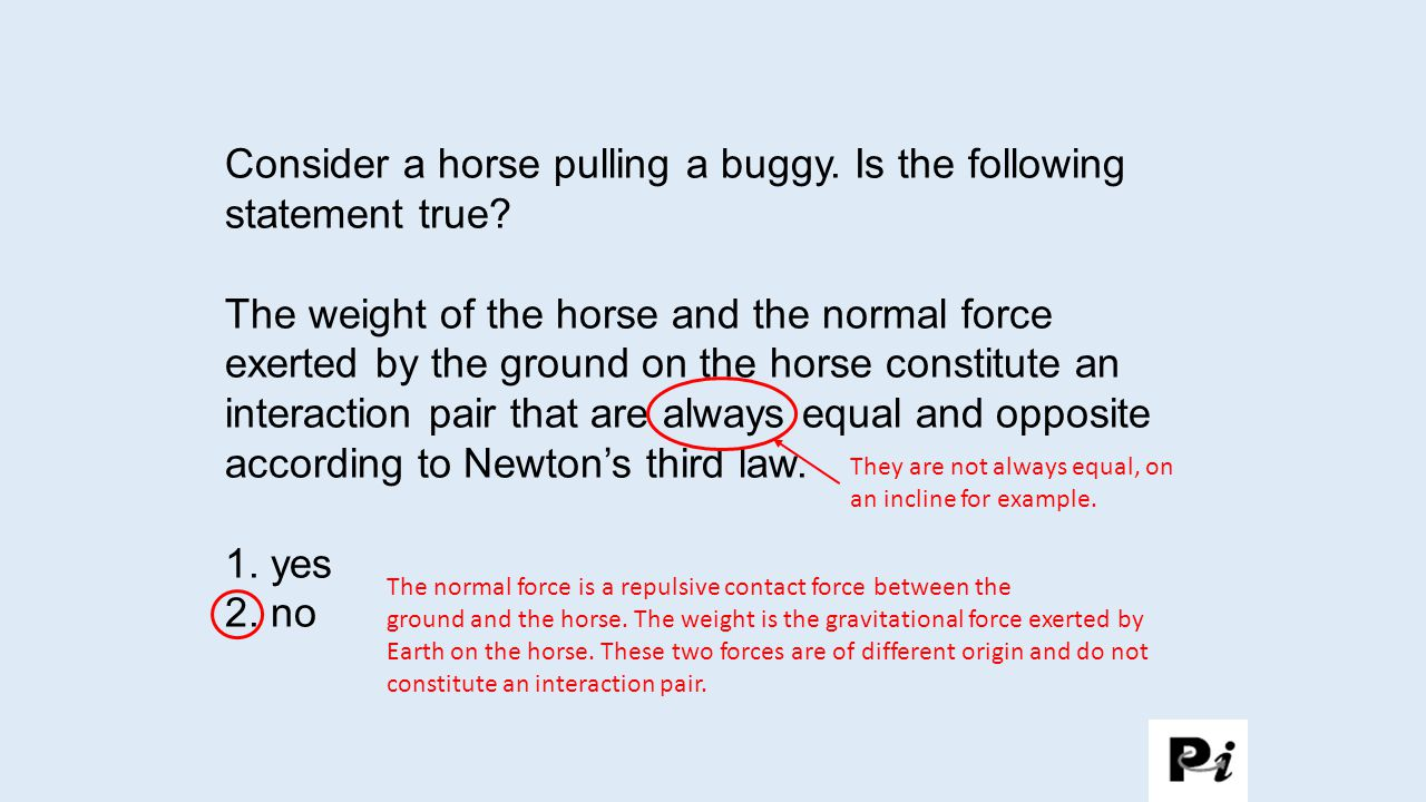 Consider a horse pulling a buggy. Is the following statement true