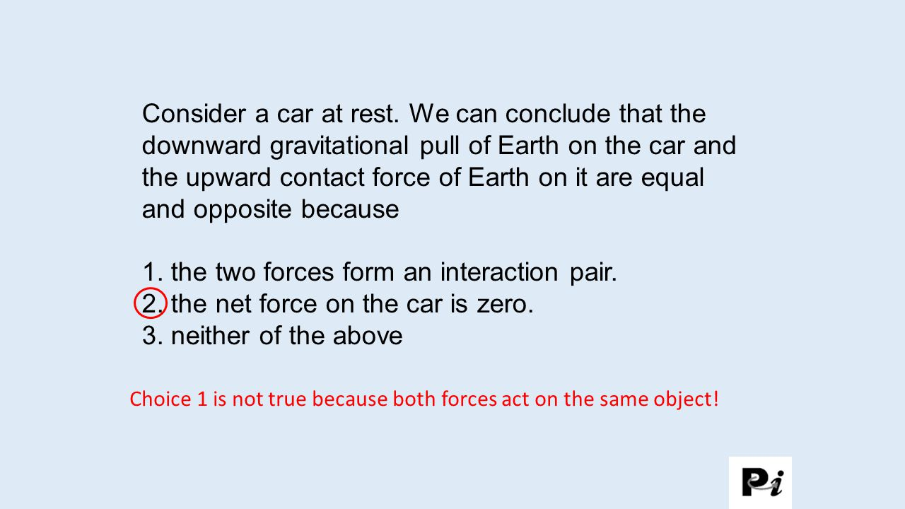 1. the two forces form an interaction pair.