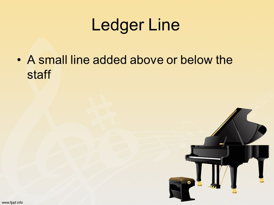 Ledger Line A small line added above or below the staff