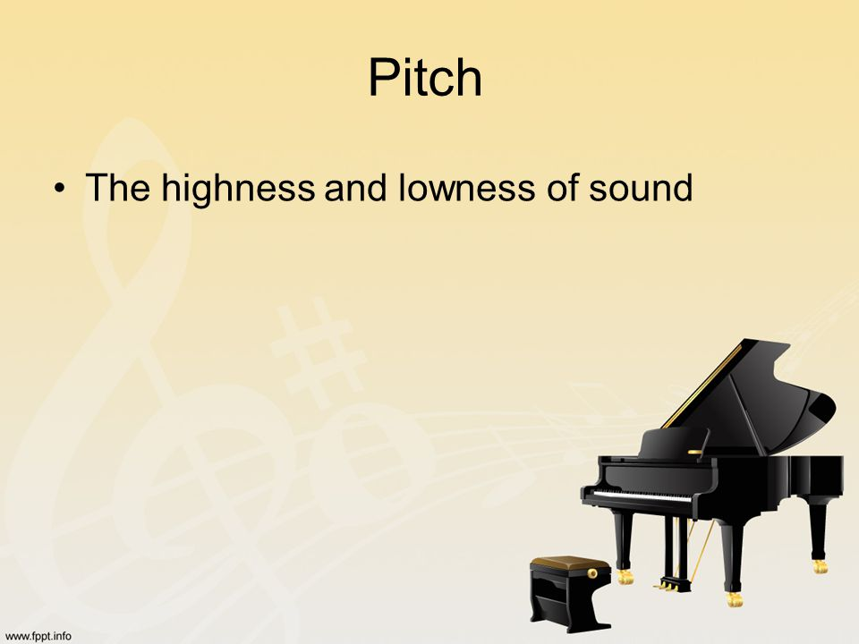 Pitch The highness and lowness of sound
