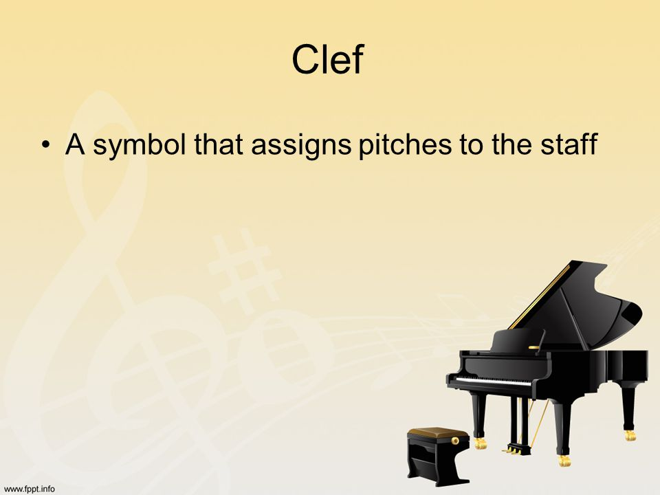 Clef A symbol that assigns pitches to the staff