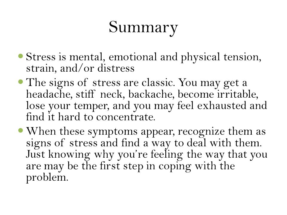 Summary Stress is mental, emotional and physical tension, strain, and/or distress.