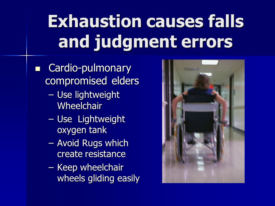 Exhaustion causes falls and judgment errors