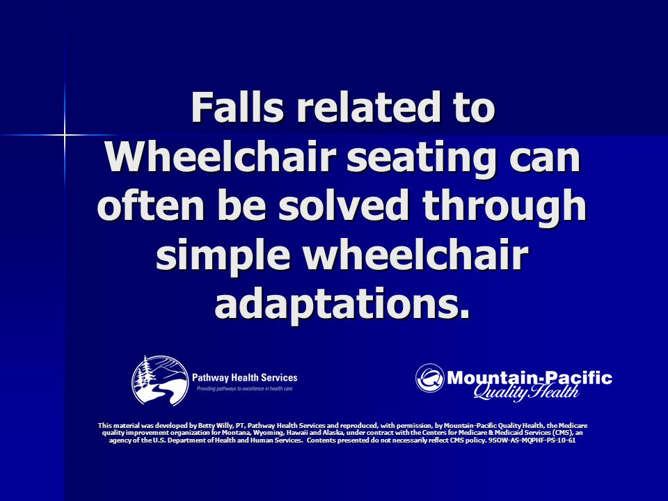 Falls related to Wheelchair seating can often be solved through simple wheelchair adaptations.