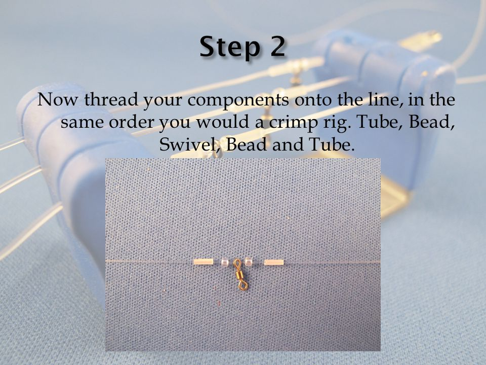 Step 2 Now thread your components onto the line, in the same order you would a crimp rig.