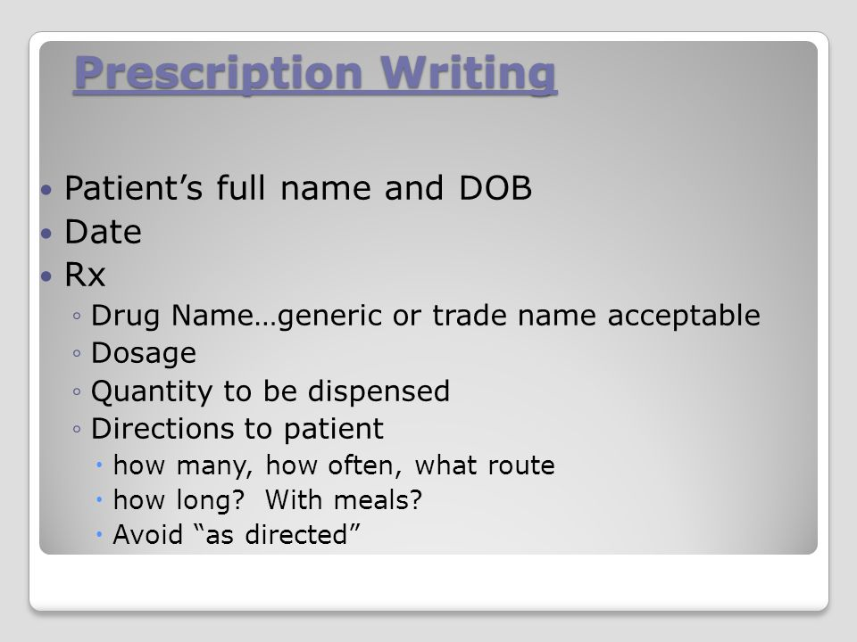 Prescription Writing Patient's full name and DOB Date Rx