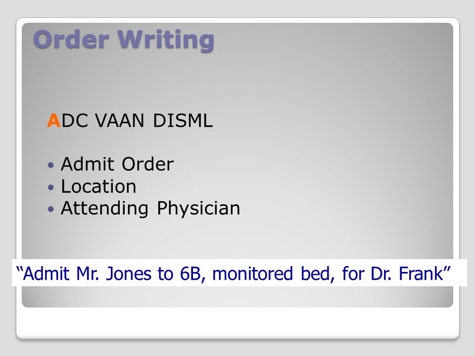 Order Writing ADC VAAN DISML Admit Order Location Attending Physician
