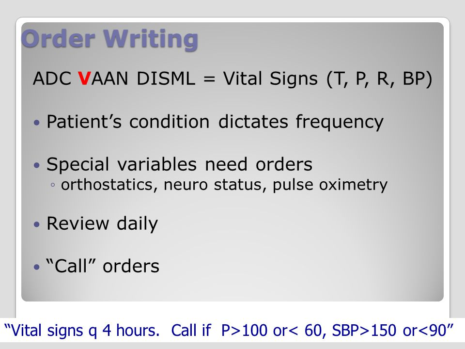 Order Writing ADC VAAN DISML = Vital Signs (T, P, R, BP)