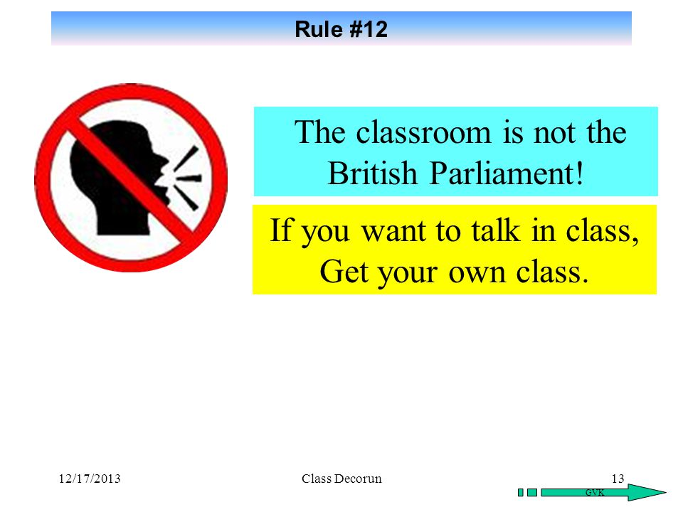 The classroom is not the British Parliament!