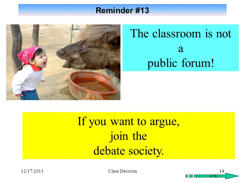 The classroom is not a public forum! If you want to argue, join the