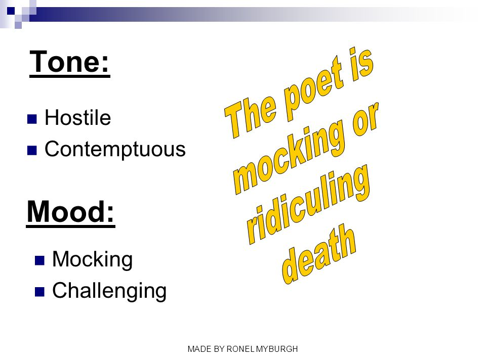 Tone: Mood: The poet is mocking or ridiculing death Hostile