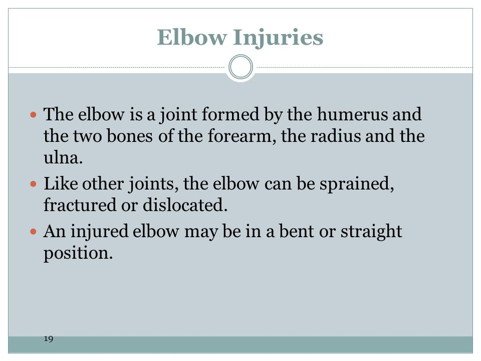 Elbow Injuries The elbow is a joint formed by the humerus and the two bones of the forearm, the radius and the ulna.