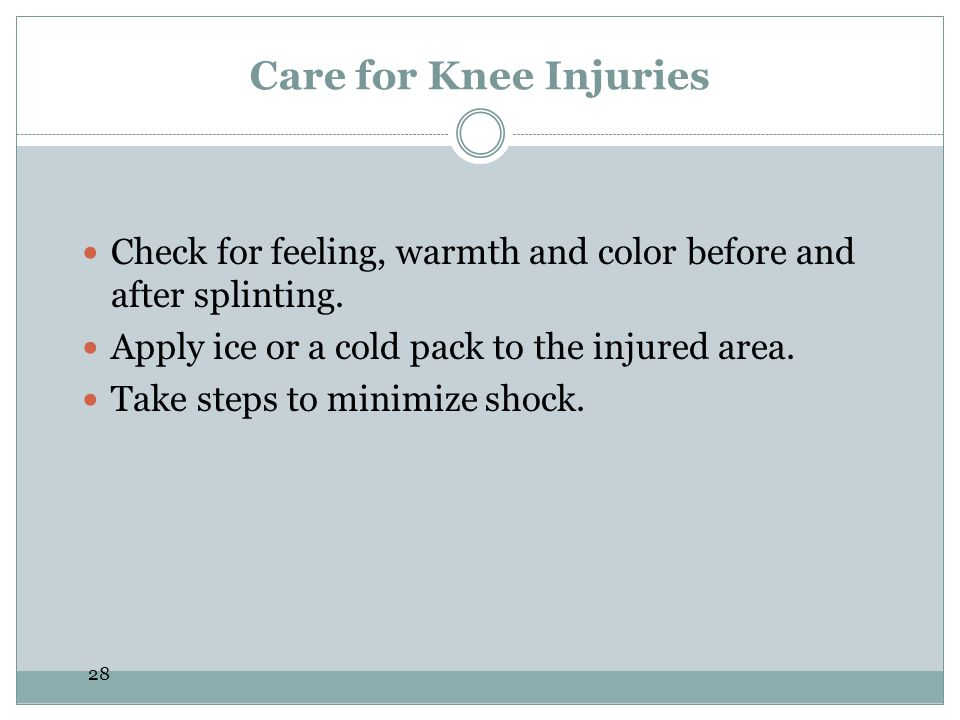 Check for feeling, warmth and color before and after splinting.