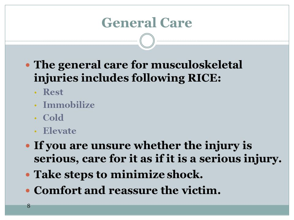 General Care The general care for musculoskeletal injuries includes following RICE: Rest. Immobilize.