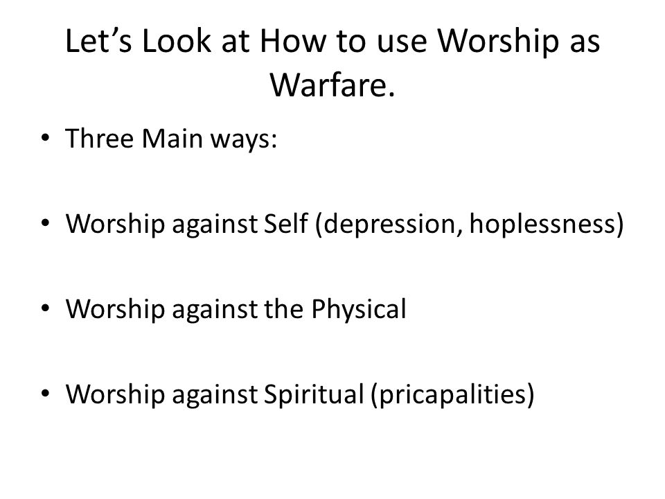 Let's Look at How to use Worship as Warfare.