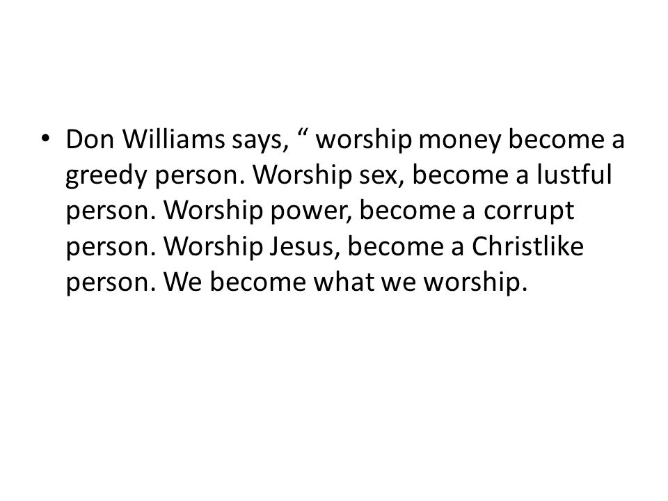 Don Williams says, worship money become a greedy person
