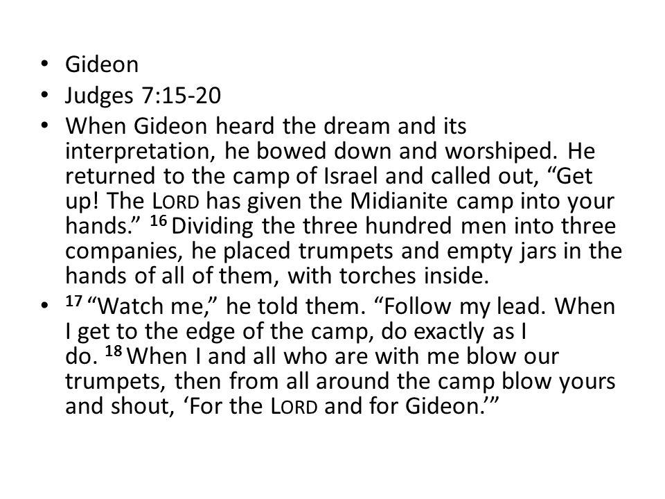 Gideon Judges 7:15-20.