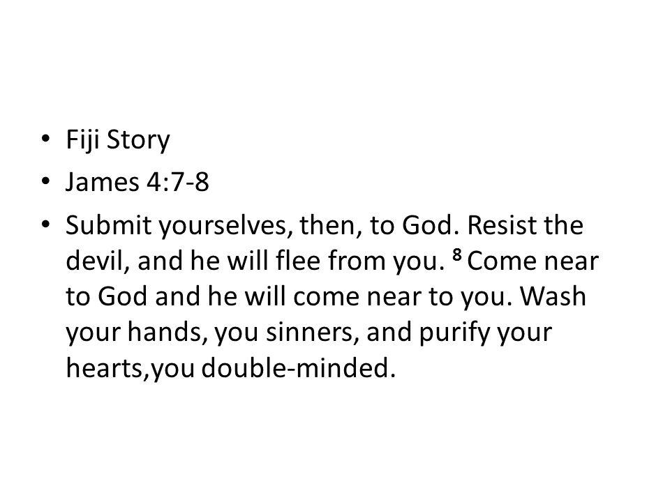 Fiji Story James 4:7-8.
