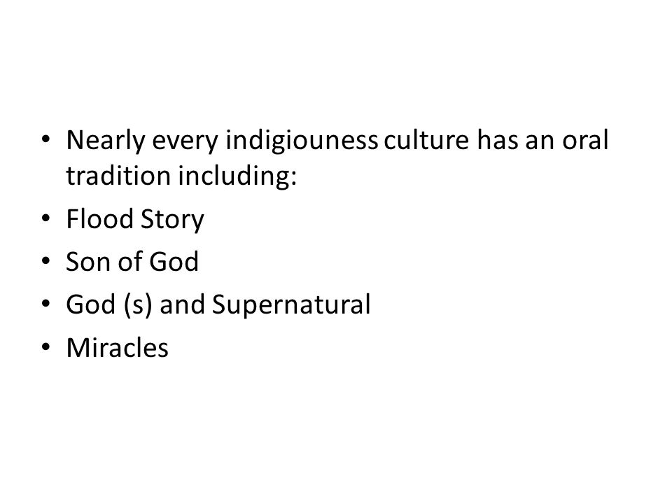 Nearly every indigiouness culture has an oral tradition including: