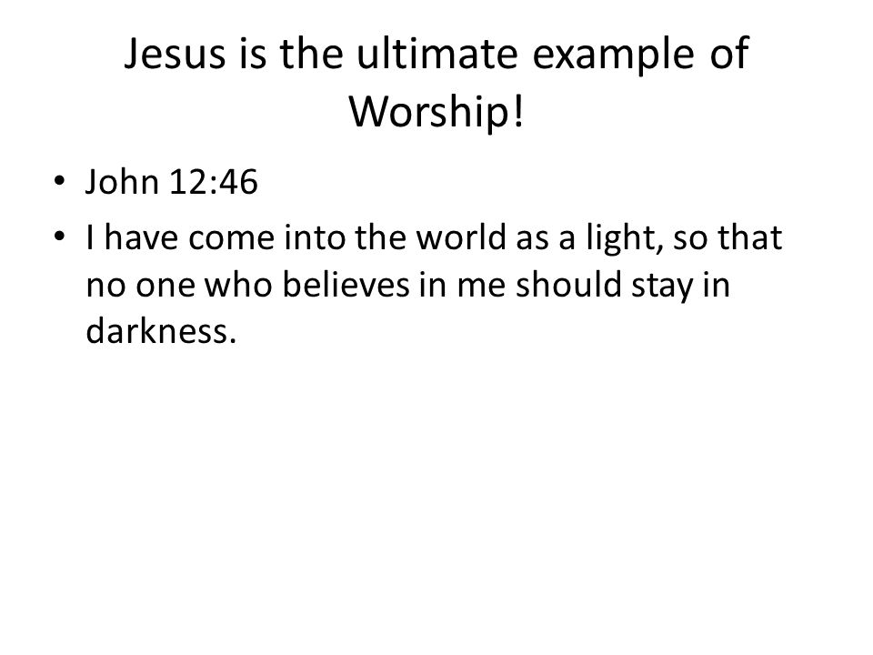 Jesus is the ultimate example of Worship!
