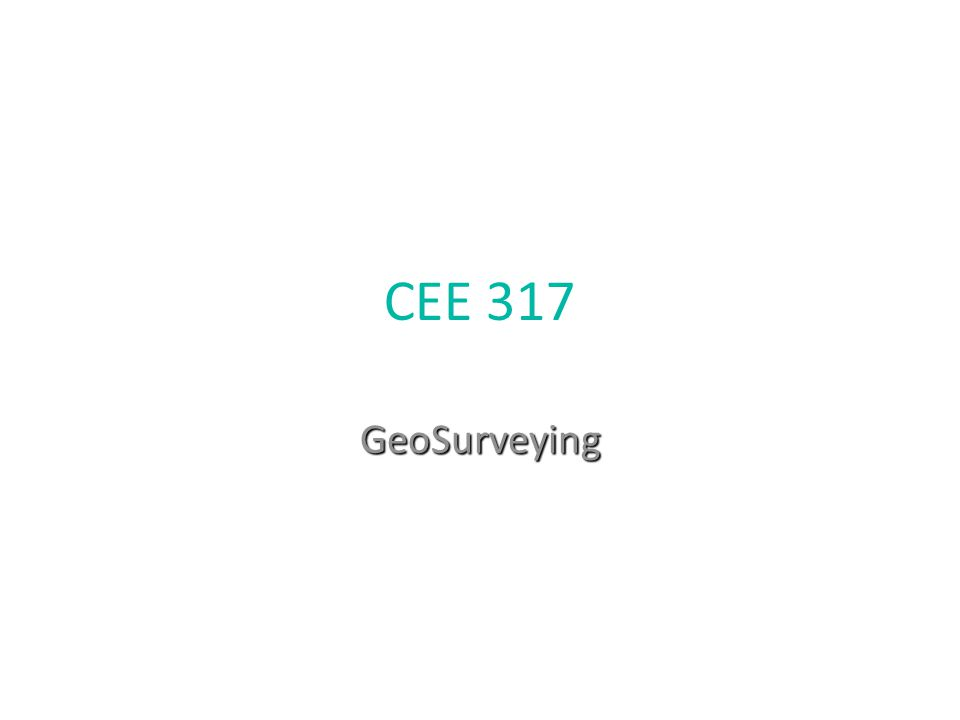 CEE 317 GeoSurveying 1 1