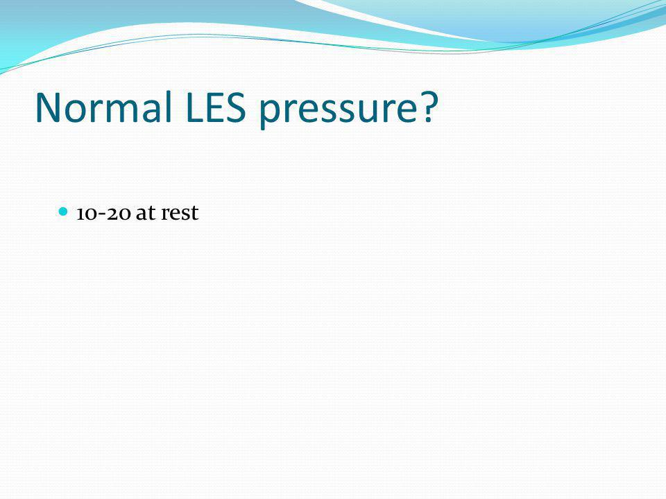 Normal LES pressure 10-20 at rest