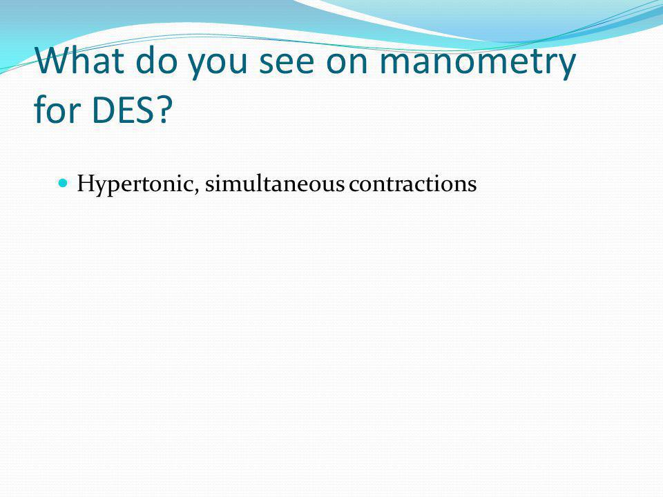 What do you see on manometry for DES