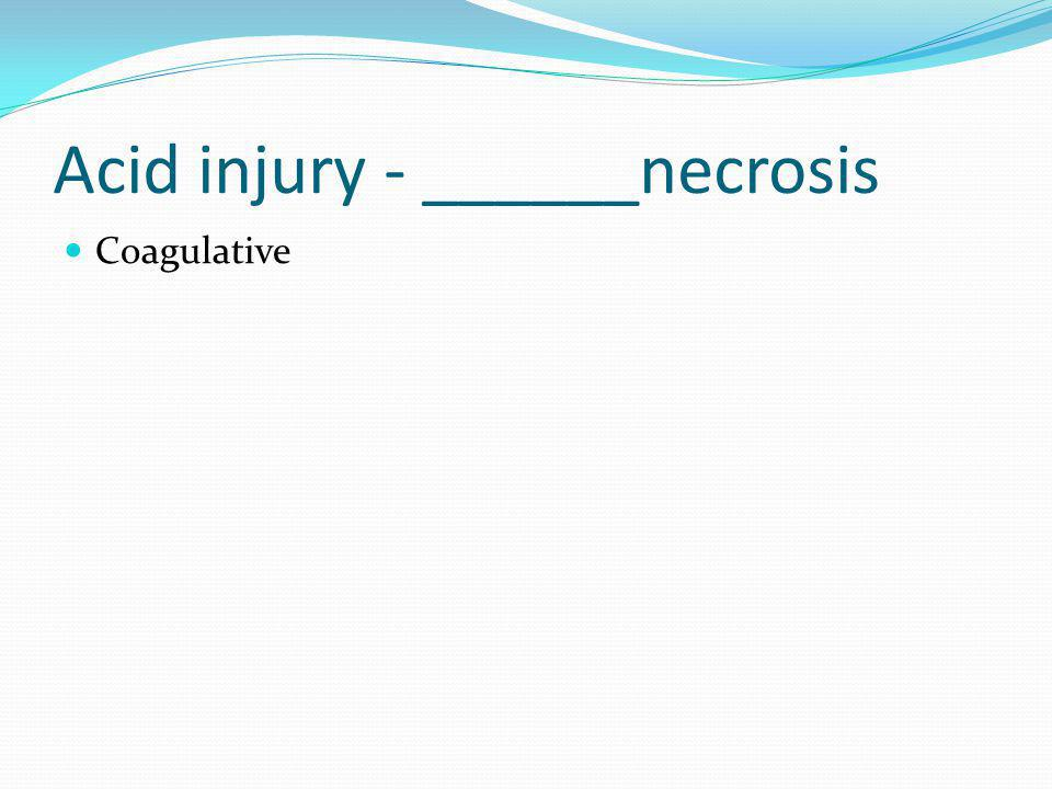 Acid injury - ______necrosis