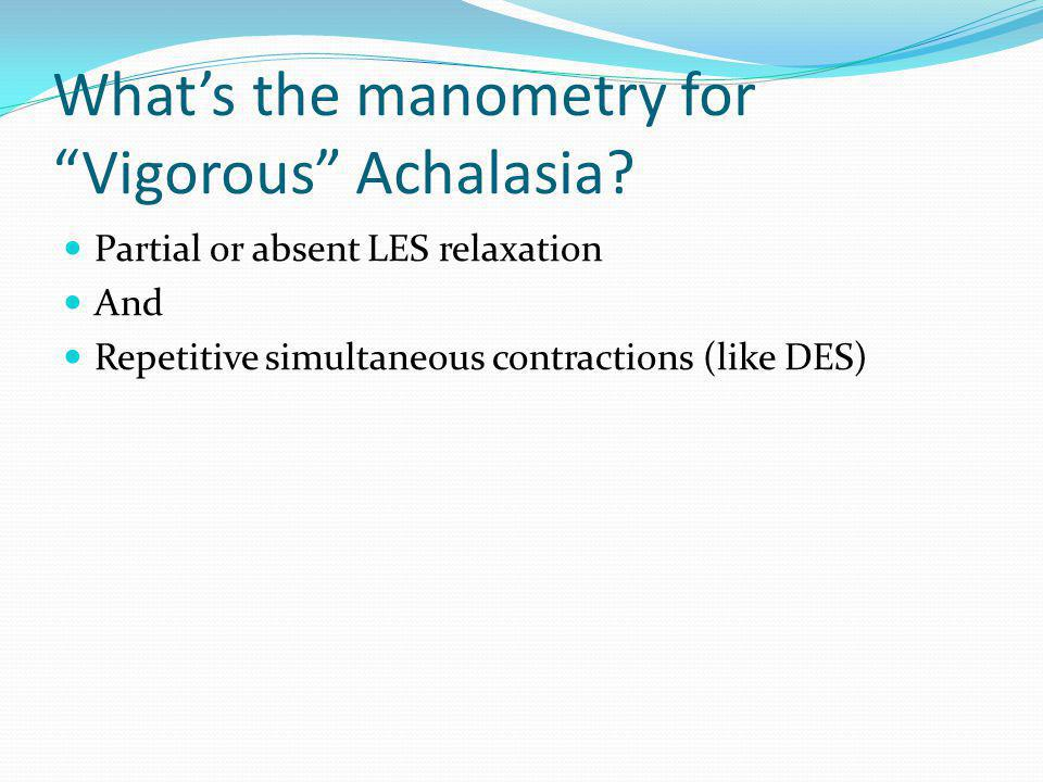 What's the manometry for Vigorous Achalasia