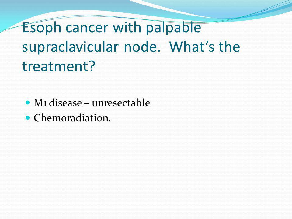 Esoph cancer with palpable supraclavicular node. What's the treatment