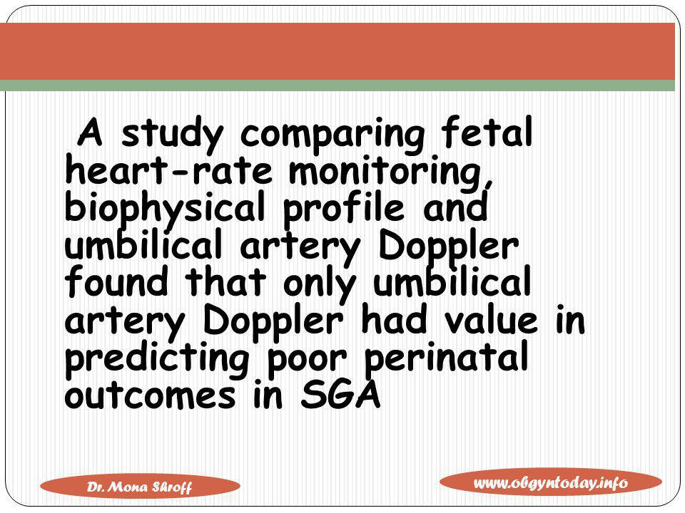 A study comparing fetal heart-rate monitoring, biophysical profile and umbilical artery Doppler found that only umbilical artery Doppler had value in predicting poor perinatal outcomes in SGA