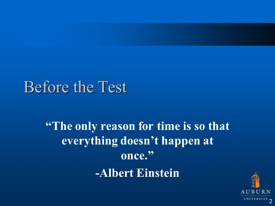 Before the Test The only reason for time is so that everything doesn't happen at once. -Albert Einstein.