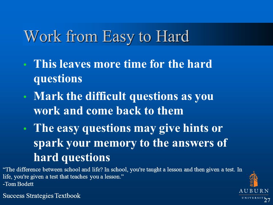 Work from Easy to Hard This leaves more time for the hard questions