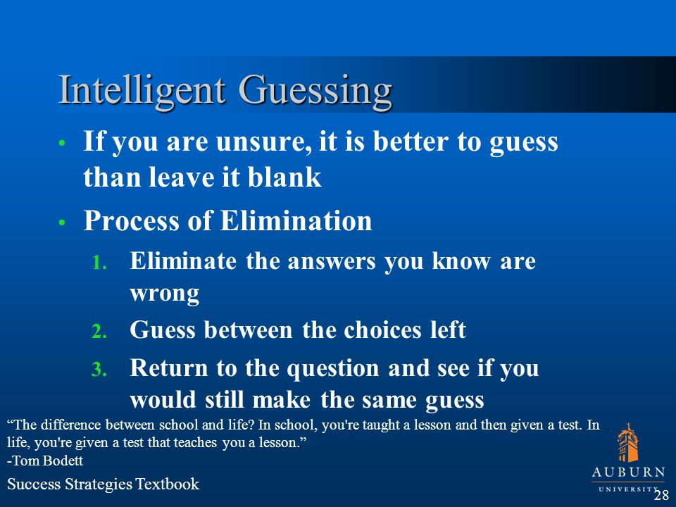 Intelligent Guessing If you are unsure, it is better to guess than leave it blank. Process of Elimination.