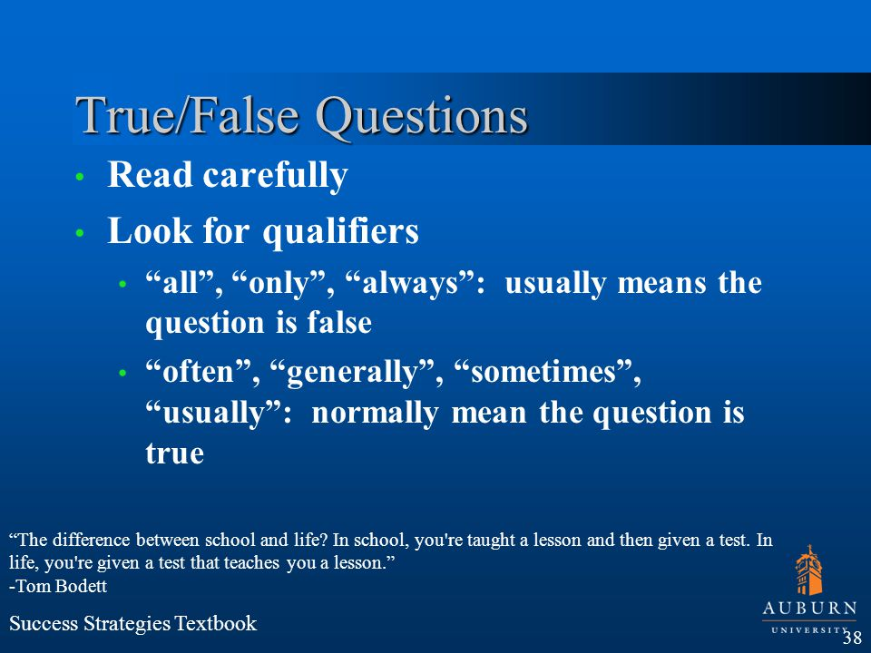 True/False Questions Read carefully Look for qualifiers