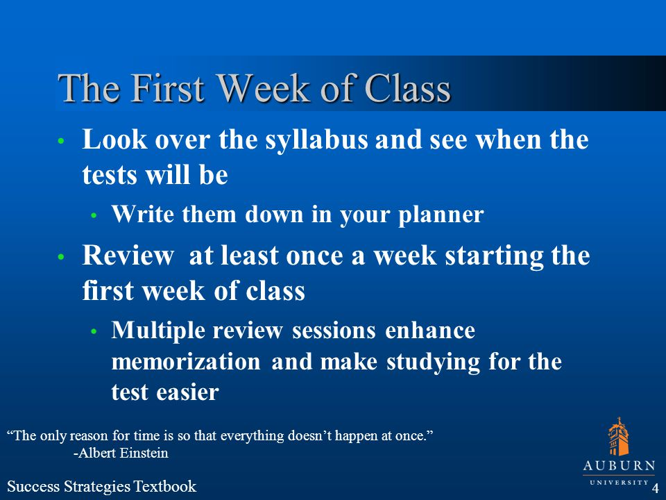 The First Week of Class Look over the syllabus and see when the tests will be. Write them down in your planner.
