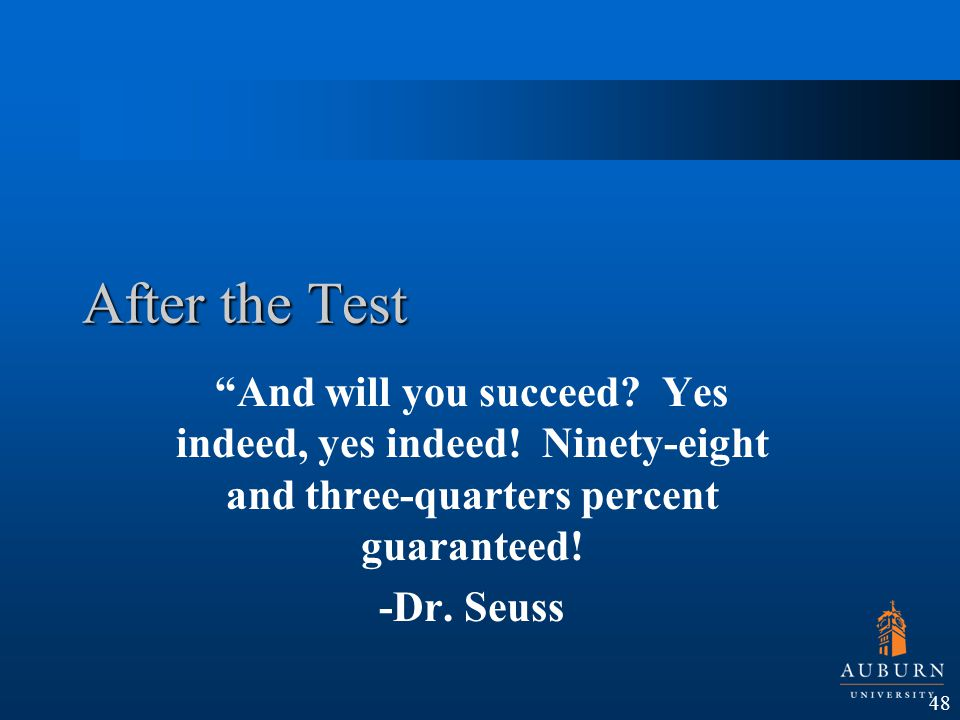 After the Test And will you succeed Yes indeed, yes indeed! Ninety-eight and three-quarters percent guaranteed!