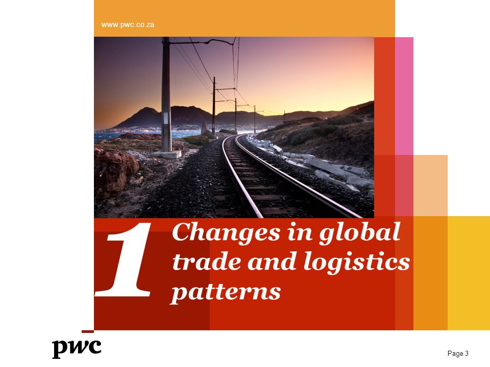 www.pwc.co.za 1 Changes in global trade and logistics patterns Page 3