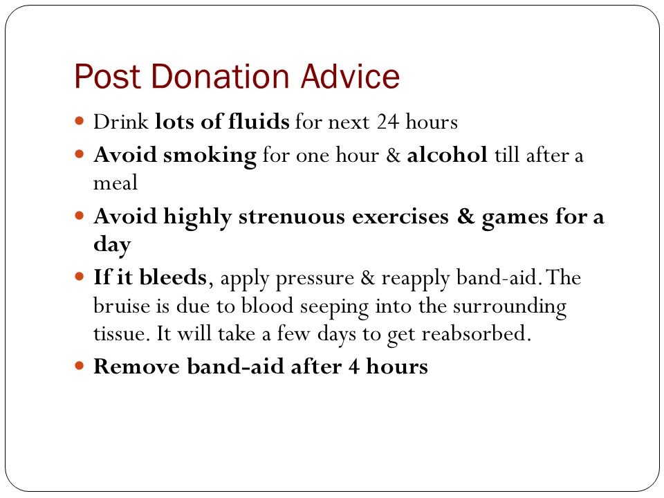 Post Donation Advice Drink lots of fluids for next 24 hours