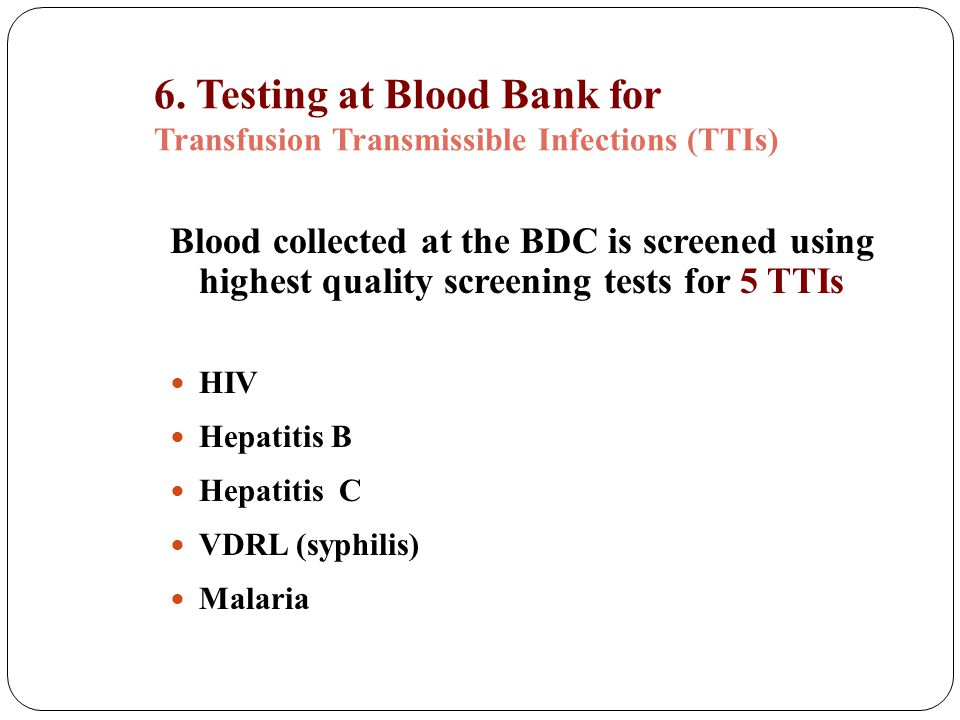 6. Testing at Blood Bank for Transfusion Transmissible Infections (TTIs)