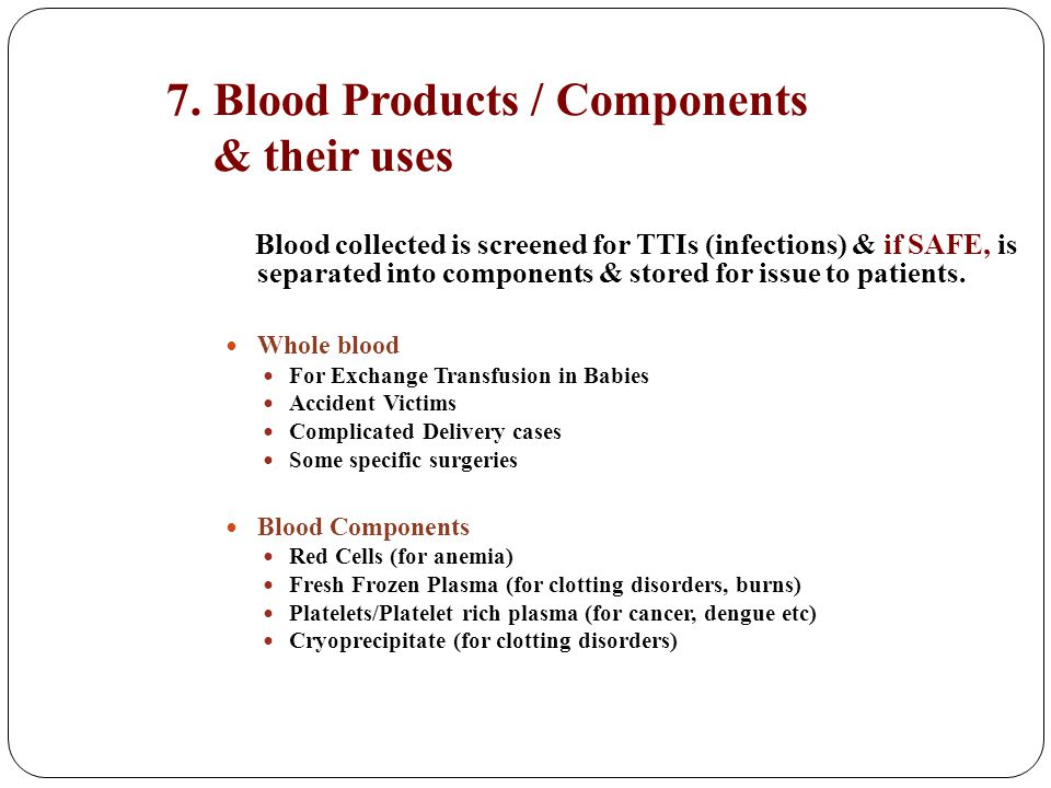 7. Blood Products / Components & their uses