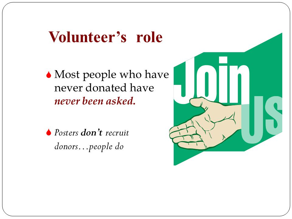 Volunteer's role Most people who have never donated have never been asked.