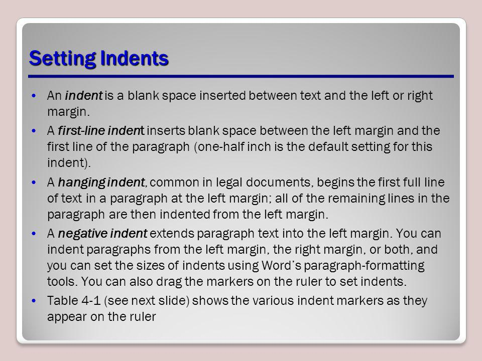 Setting Indents An indent is a blank space inserted between text and the left or right margin.