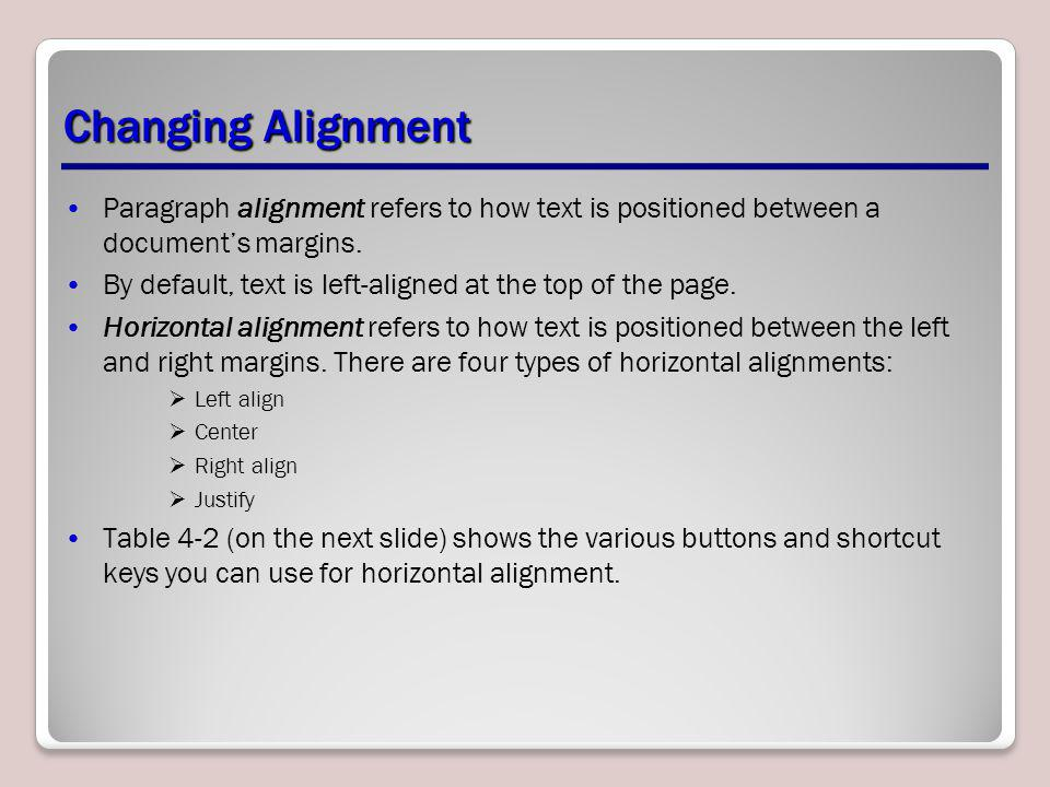 Changing Alignment Paragraph alignment refers to how text is positioned between a document's margins.