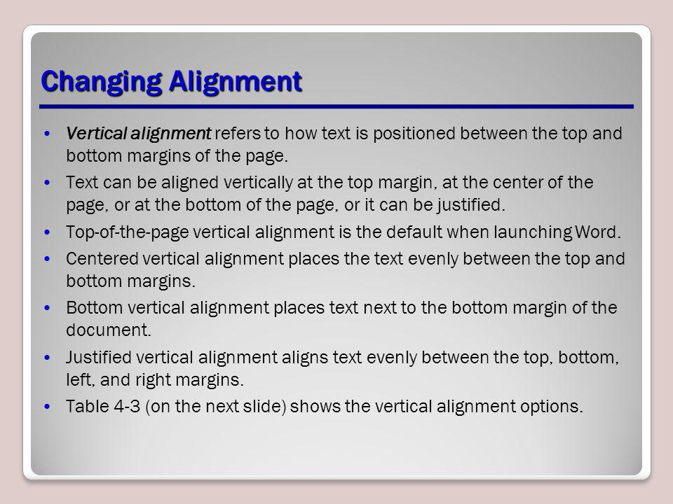 Changing Alignment Vertical alignment refers to how text is positioned between the top and bottom margins of the page.