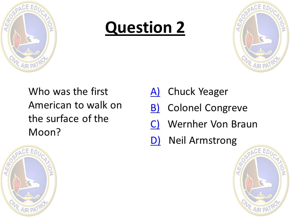 Question 2 Who was the first American to walk on the surface of the Moon