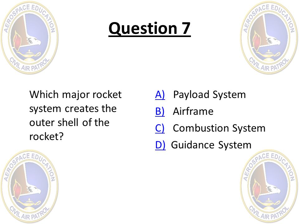 Question 7 Which major rocket system creates the outer shell of the rocket.
